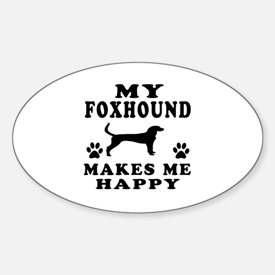 My Foxhound makes me happy Sticker (Oval)