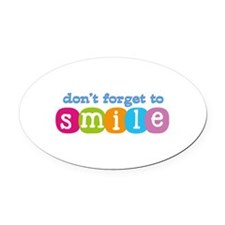 Don't forget to smile Oval Car Magnet