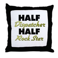 Half Dispatcher Half Rock Star Throw Pillow