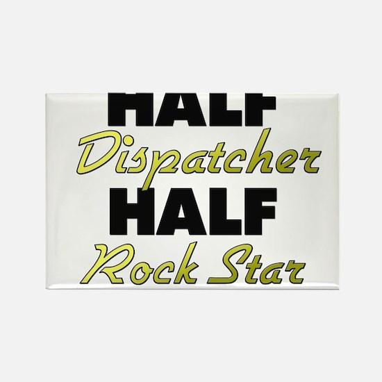Half Dispatcher Half Rock Star Magnets