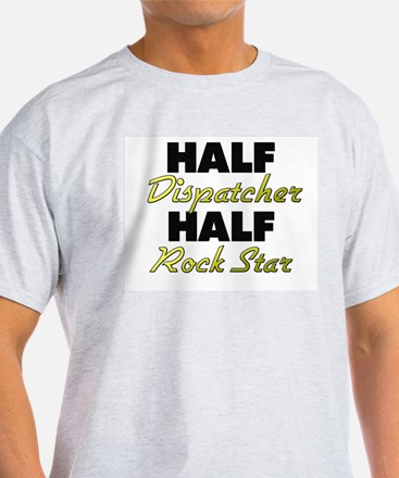 Half Dispatcher Half Rock Star T-Shirt