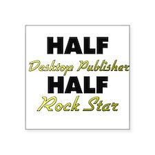 Half Desktop Publisher Half Rock Star Sticker