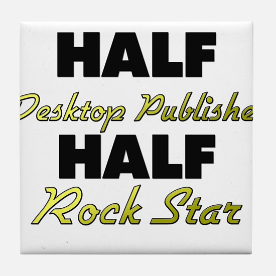 Half Desktop Publisher Half Rock Star Tile Coaster