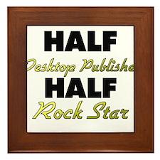 Half Desktop Publisher Half Rock Star Framed Tile