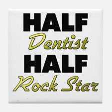 Half Dentist Half Rock Star Tile Coaster