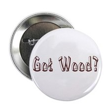 "Got Wood? 2.25"" Button (10 pack)"