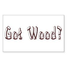 Got Wood? Rectangle Decal