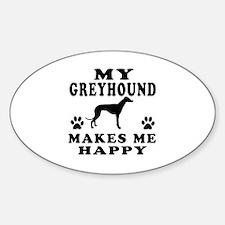 My Greyhound makes me happy Sticker (Oval)