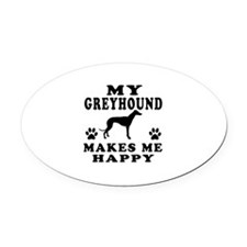 My Greyhound makes me happy Oval Car Magnet