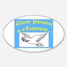 GIVE PEACE A CHANCE Sticker (Oval)