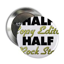 "Half Copy Editor Half Rock Star 2.25"" Button"