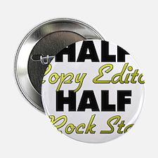 "Half Copy Editor Half Rock Star 2.25"" Button"