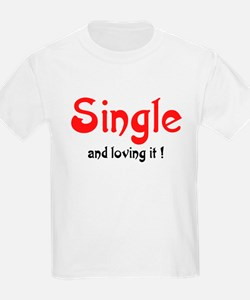Single and loving it ! - T-Shirt