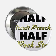 "Half Circuit Preacher Half Rock Star 2.25"" Button"
