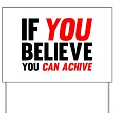 If You Believe You Can Achive Yard Sign