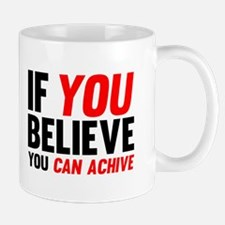 If You Believe You Can Achive Mugs