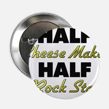 "Half Cheese Maker Half Rock Star 2.25"" Button"
