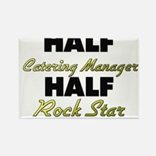 Half Catering Manager Half Rock Star Magnets