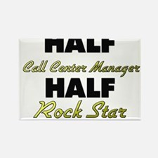 Half Call Center Manager Half Rock Star Magnets