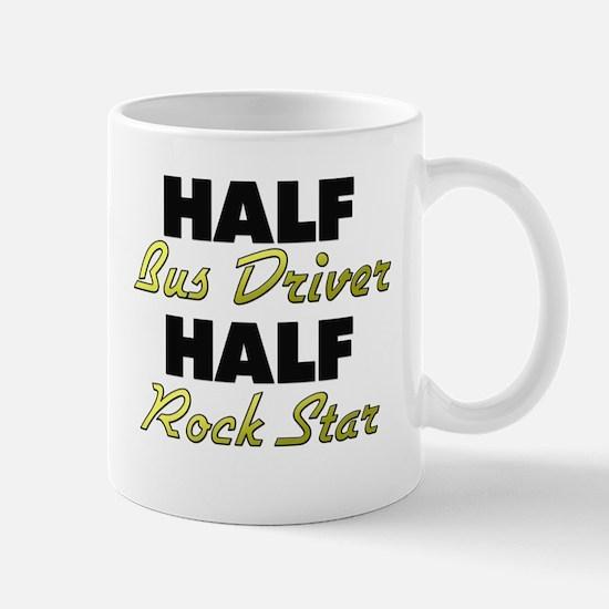 Half Bus Driver Half Rock Star Mugs