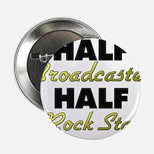 "Half Broadcaster Half Rock Star 2.25"" Button"