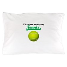 Id Rather Be Playing Tennis Pillow Case