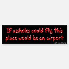 If Assholes Could Fly Bumper Bumper Bumper Sticker