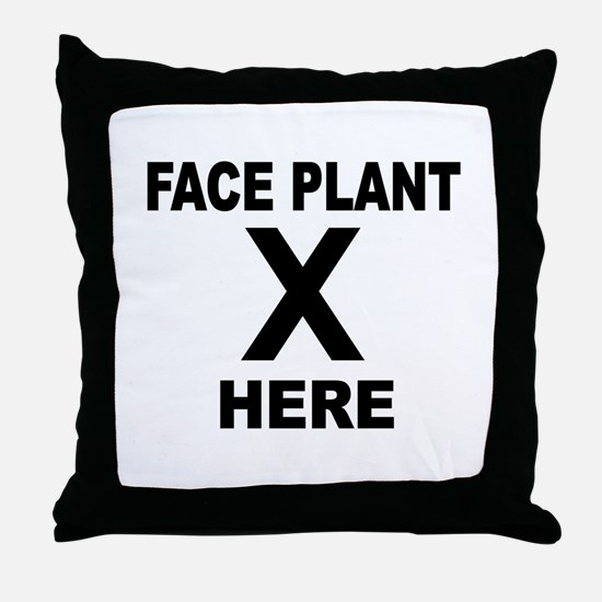 Face Plant Here Throw Pillow