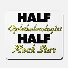 Half Ophthalmologist Half Rock Star Mousepad