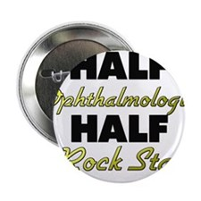 "Half Ophthalmologist Half Rock Star 2.25"" Button"
