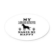 My Labrador Retriever makes me happy Oval Car Magn