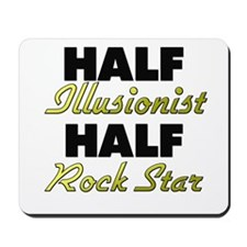 Half Illusionist Half Rock Star Mousepad
