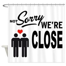 Not Sorry we are close Shower Curtain