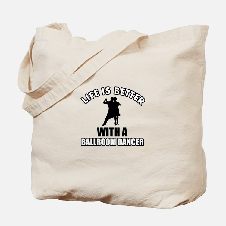 Life is better with a ballroom dancer Tote Bag