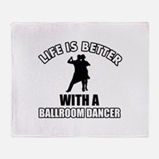Life is better with a ballroom dancer Throw Blanke