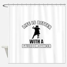 Life is better with a ballroom dancer Shower Curta