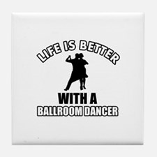 Life is better with a ballroom dancer Tile Coaster