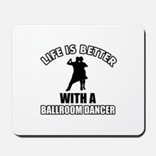 Life is better with a ballroom dancer Mousepad