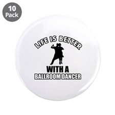 """Life is better with a ballroom dancer 3.5"""" Button"""