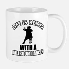 Life is better with a ballroom dancer Mug
