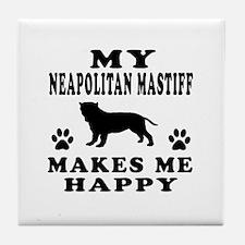 My Neapolitan Mastiff makes me happy Tile Coaster