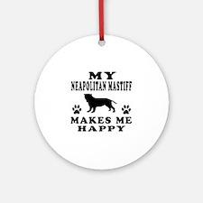 My Neapolitan Mastiff makes me happy Ornament (Rou
