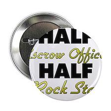 "Half Escrow Officer Half Rock Star 2.25"" Button"