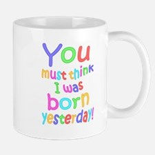 Born Yesterday! Mugs