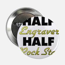 "Half Engraver Half Rock Star 2.25"" Button"