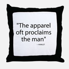 Apparel oft proclaims the man Throw Pillow