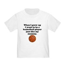 Basketball Player Like My Mommy T-Shirt