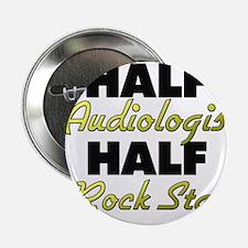 "Half Audiologist Half Rock Star 2.25"" Button"