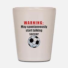 Spontaneous Soccer Talk Shot Glass