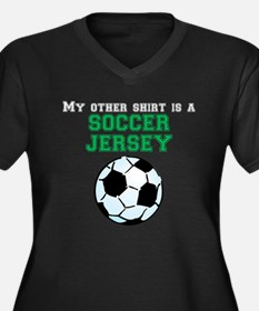 My Other Shirt Is A Soccer Jersey Plus Size T-Shir
